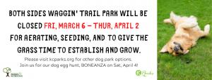 Waggin Trail will be closed Fri, March 6 - Thur, April 2